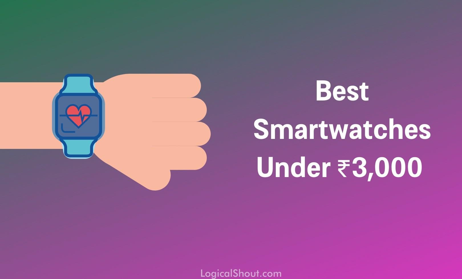 Best Smartwatches Under Rs.3000