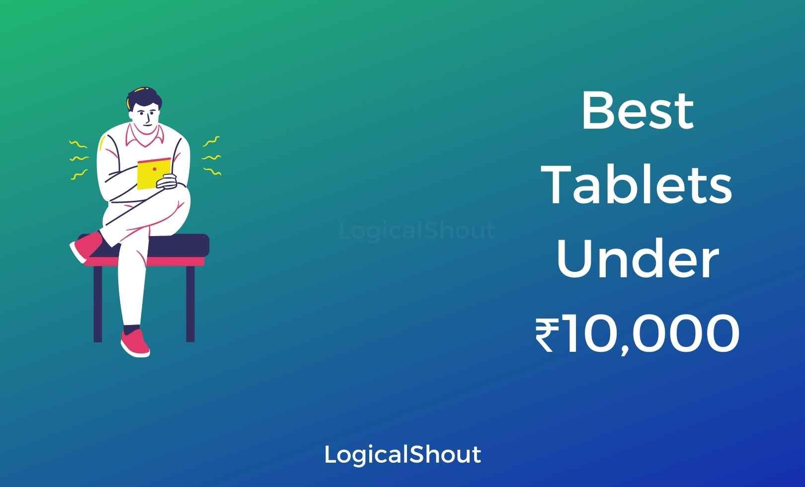 Best Tablets Under 10000 (LogicalShout))